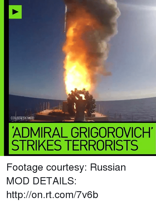 Dank, Admirable, and Russian: COURTESY MOD  ADMIRAL GRIGOROVICH  STRIKES TERRORISTS Footage courtesy: Russian MOD  DETAILS: http://on.rt.com/7v6b