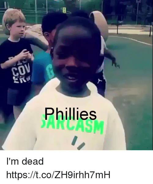 Memes, Philadelphia Phillies, and 🤖: COV  Phillies I'm dead  https://t.co/ZH9irhh7mH