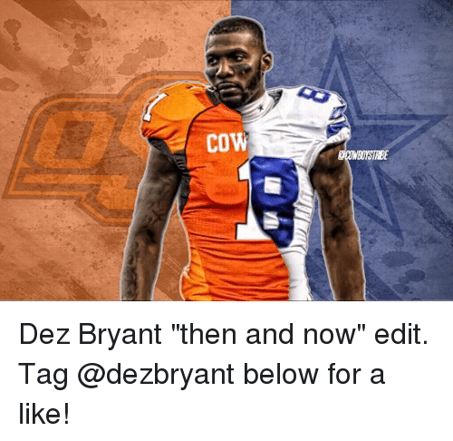 Cow Gcowboystrbe Dez Bryant Then And Now Edit Tag Below For