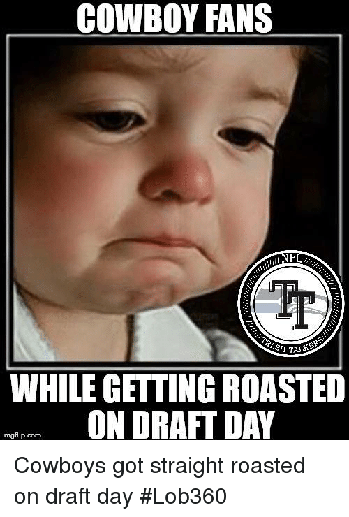 cowboy fans nf while getting roasted on draft day imgflip com 32569831 cowboy fans nf while getting roasted on draft day imgflipcom cowboys