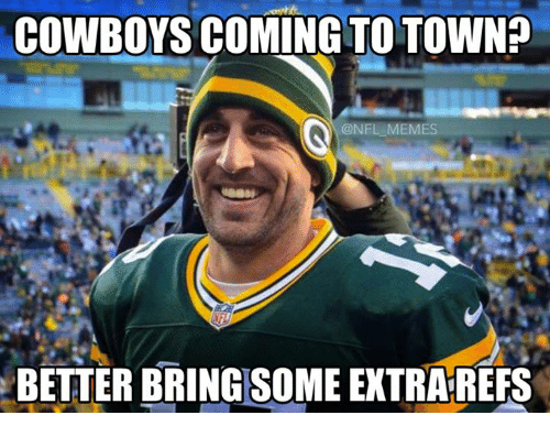 Meme, Memes, and Nfl: COWBOYS COMING TO TOWN?  @NFL MEMES  BETTER BRING SOME EXTRAREFS