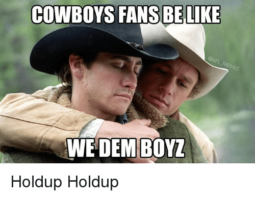 cowboys fans be like we dem boyz holdup holdup 16847543 ✅ 25 best memes about dem boyz dem boyz memes,Dem Boyz Meme