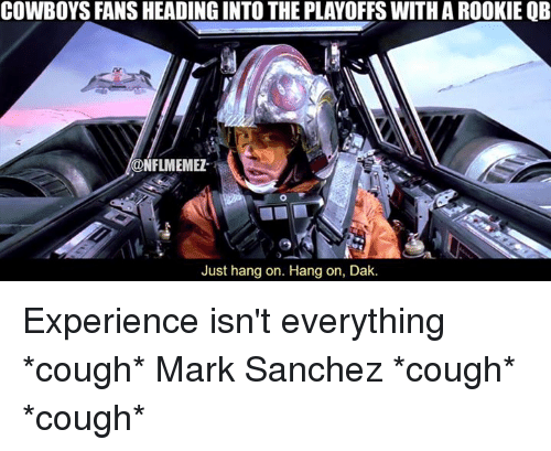 Nfl, Mark Sanchez, and Cowboy: COWBOYS FANS HEADINGINTOTHE PLAYOFFS WITH AROOKIE OB  ONFLMEMEZ  Just hang on. Hang on, Dak. Experience isn't everything *cough* Mark Sanchez *cough* *cough*