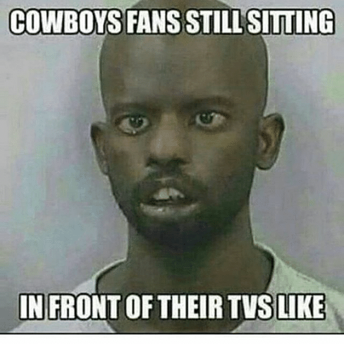cowboys fans still sitting infront of like 13163367 search cowboys fans be like memes on me me