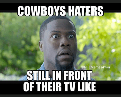 Cowboys Haters Nflmemes4 You Still In Front Of Their Tv Like