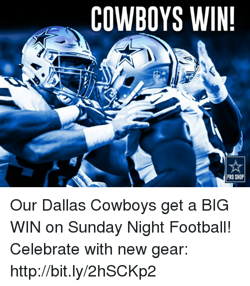 Dallas Cowboys, Memes, and Dallas Cowboys: COWBOYS WIN!  PRO SHOP Our Dallas Cowboys get a BIG WIN on Sunday Night Football!  Celebrate with new gear: http://bit.ly/2hSCKp2