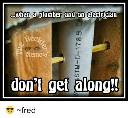 Meme, Memes, and 🤖: cowhen a plumber and an electrician  Meme  don't get along!! 😎 ~fred