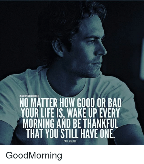 Cprosperityquotes No Matter How Good Or Bad Your Life Is Wake Up