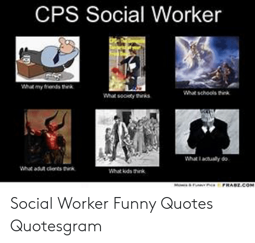 CPS Social Worker What Schools Tink What Socety Thinks What ...