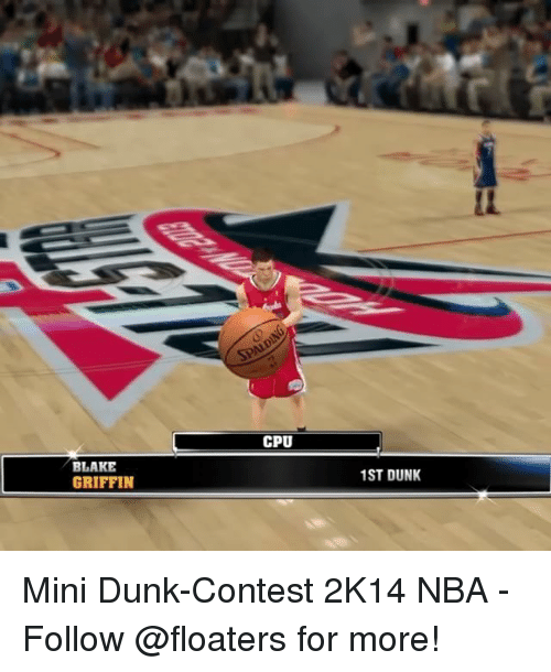 Dunk, Memes, and Nba: CPU  BLAK  GRIFFIN  1ST DUNK Mini Dunk-Contest 2K14 NBA - Follow @floaters for more!