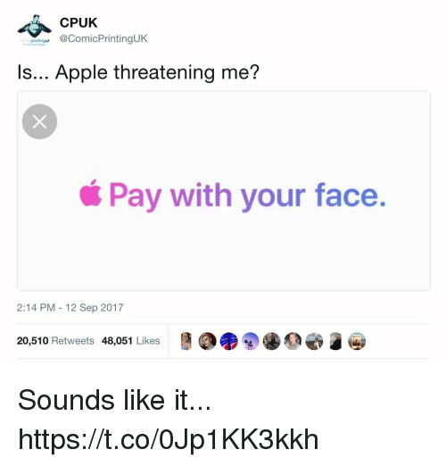 Apple, Funny, and Face: CPUK  omingu@ComicPrintingUK  Is... Apple threatening me?  Pay with your face.  2:14 PM - 12 Sep 2017  20,510 Retweets 48,051 Likes Sounds like it... https://t.co/0Jp1KK3kkh