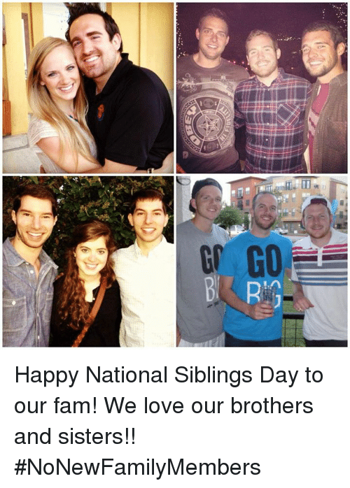 CR G R 130 GD B Happy National Siblings Day to our fam! We love our  brothers and sisters!! #NoNewFamilyMembers Meme