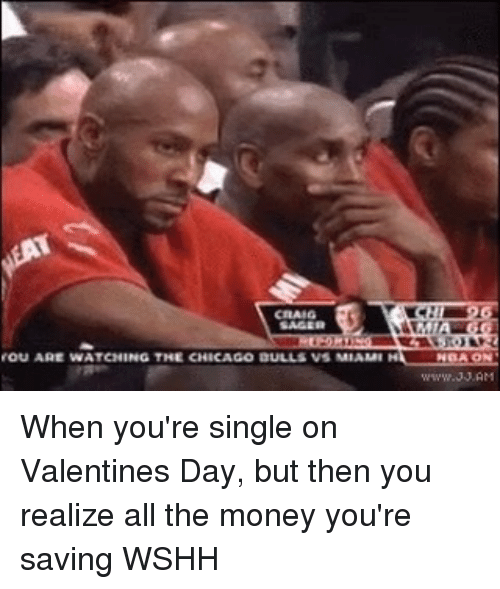 Chicago, Memes, and Valentine's Day: CRAIG  SAGER  FOU ARE WATCHING THE CHICAGO DULLS VS MIAMI When you're single on Valentines Day, but then you realize all the money you're saving WSHH