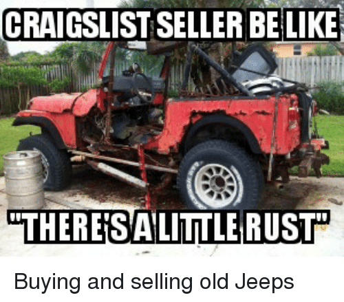 Be Like, Craigslist, and Jeep: CRAIGSLIST SELLER BE LIKE  LIKE  THERES ALITTLE RUST Buying and selling old Jeeps