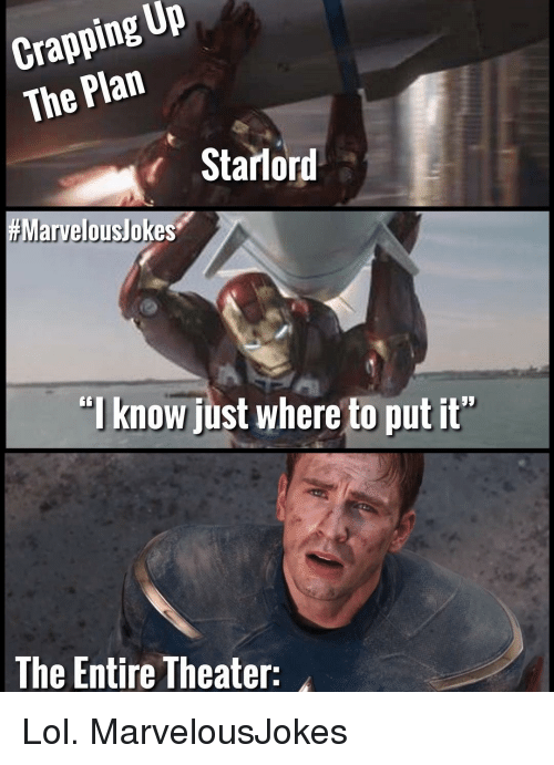 "Lol, Memes, and 🤖: Crapping UP  The Plan  r Starlord  #Marvelouslokes.  ""I know just where to put it""  G6  The Entire Theater: Lol. MarvelousJokes"