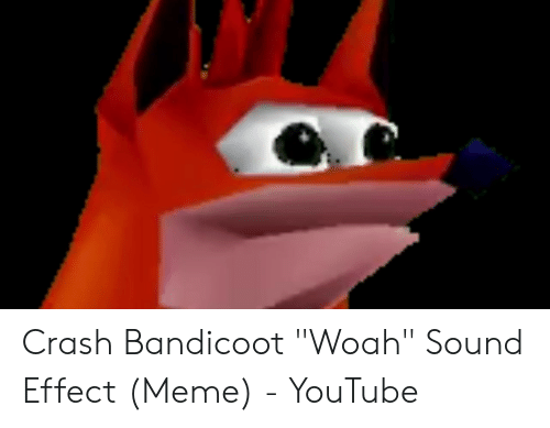 Crash Bandicoot Woah Sound Effect Meme - YouTube | Crash