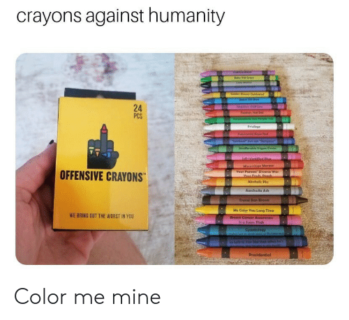 "Ash, Jail, and Parents: crayons against humanity  Baby thit Cre  Gelden her Goldenrod  urpclt Cald Sr  Fther Net De  PCS  Carpertion Are Pple Te  Privege  Fabricated Rope d  Jpiritun but net""Rllglou  fferble Veg Groon  Jail-identitied B  Mlscarrioge Maroon  OFFENSIVE CRAYONS  Your Parents Divorce Wan  Your Fault, Paach  Alcohollc Pls  Auschwits Ash  Travel Ban Brown  Me Color You Long Time  WE BRING OUT THE WORST IN YOU  Breat Cancer Awarenes  It a Scam Pinh  Cyantolegy  (e Jur Ch  Preridential  280 Color me mine"