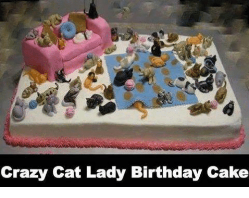 25 Best Crazy Cat Lady Birthday Cake Memes Crazy Cat Lady