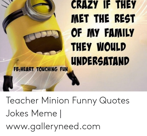Crazy If They Met The Rest Of My Family They Would Undersatand