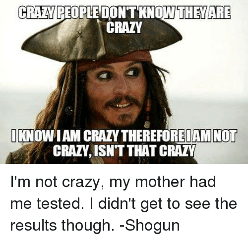Im Not Crazy My Mother Had Me Tested
