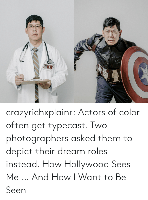 True, Tumblr, and Blog: crazyrichxplainr:   Actors of color often get typecast. Two photographers asked them to depict their dream roles instead.  How Hollywood Sees Me … And How I Want to Be Seen