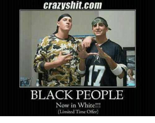 Black Limited And Time Crazyshit Com Black People Now In White