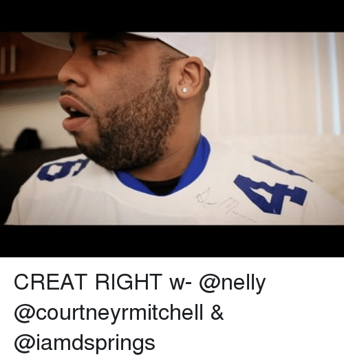 Memes, Nelly, and 🤖: CREAT RIGHT w- @nelly @courtneyrmitchell & @iamdsprings