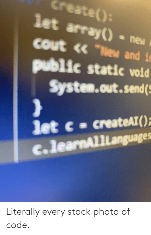 """Create, Code, and Photo: Create()  let array() ne  cout <« """"e and in  public static void  System.out.send  let c createAT  c.learnAl1Languages Literally every stock photo of code."""