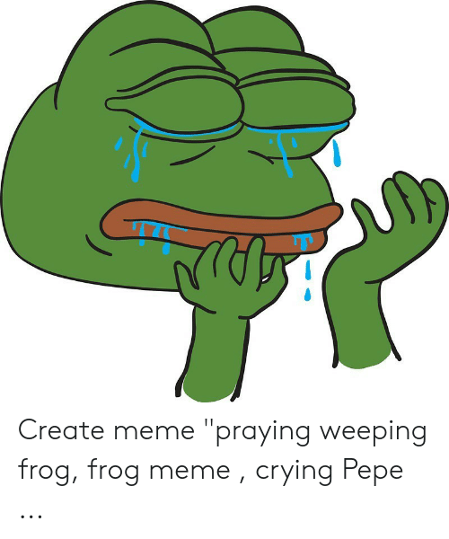 Create Meme Praying Weeping Frog Frog Meme Crying Pepe