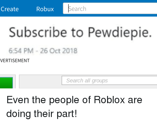 Create Robux Earch Subscribe To Pewdiepie 654 Pm 26 Oct 2018