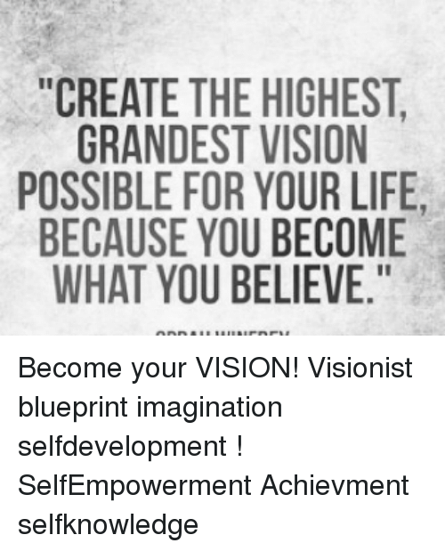 Create the highest grandest vision possible for your life because memes and blueprint create the highest grandest vision possible for malvernweather Gallery