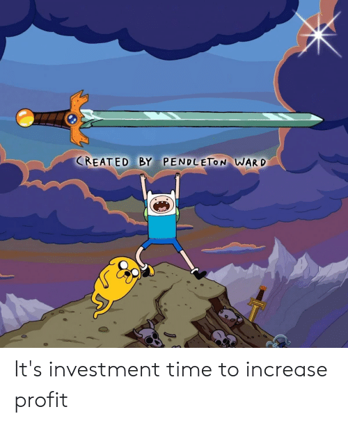 Time, Investment, and Ward: CREATED BY PENDLETON WARD It's investment time to increase profit