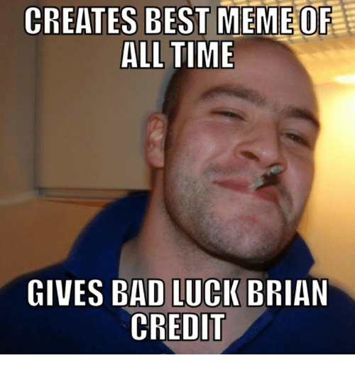creates best meme of all time gives bad luck brian 4372055 creates best meme of all time gives bad luck brian credit meme