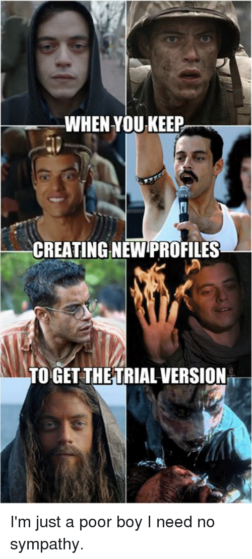 Dank, Boy, and 🤖: CREATING NEW PROFILES  TO GET THETRIALVERSION I'm just a poor boy I need no sympathy.