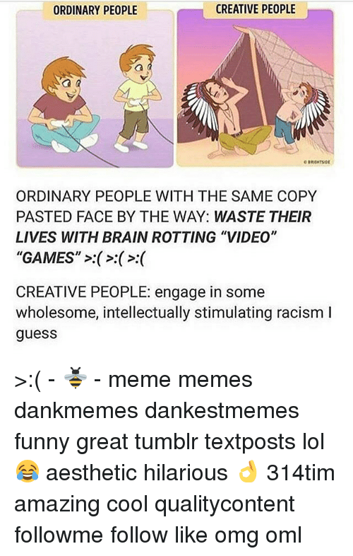 Funny Lol And Meme CREATIVE PEOPLE ORDINARY WITH THE SAME