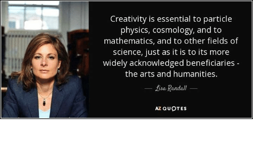 Creativity Is Essential To Particle Physics Cosmology And To