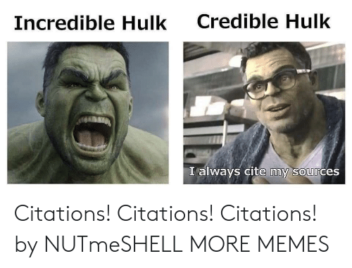 Dank, Memes, and Target: Credible Hulk  Incredible Hulk  I always cite my sources  0 Citations! Citations! Citations! by NUTmeSHELL MORE MEMES