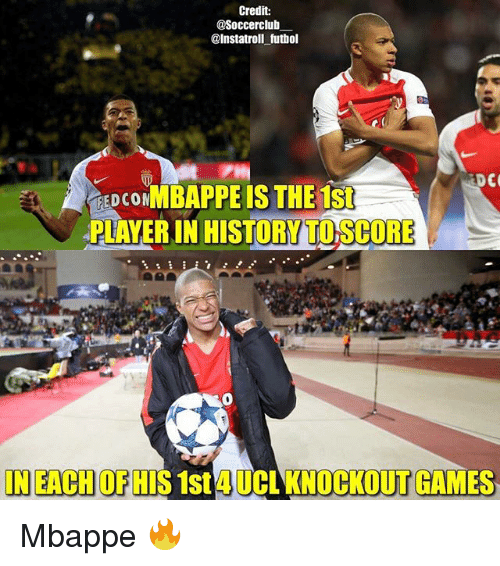 Memes, Games, and 🤖: Credit:  @Soccerclub  @Instatroll futbol  DCO  REDco NMBAPPEIS THE 1st  APLAYERIN HISTORVITOSCORE  IN EACHOFHIS 1st UCL KNOCKOUT GAMES Mbappe 🔥