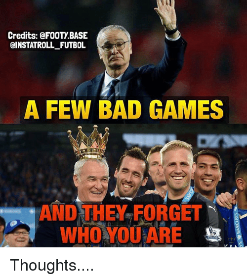 Memes, 🤖, and Futbol: Credits: a FOOTy BASE  CINSTATROLL FUTBOL  A FEW BAD GAMES  AND THEY FORGET  WHO YOU ARE Thoughts....