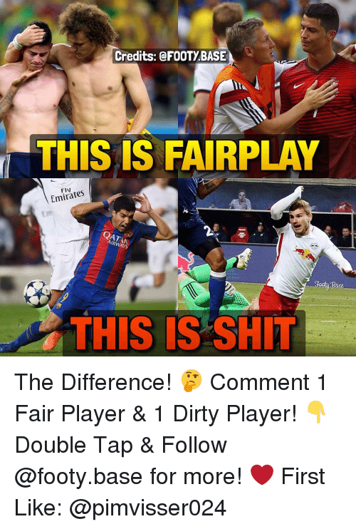 Memes, 🤖, and Player: Credits: @FOOTY BASE  THIS IS FAIRPLAY  Emirates  THIS IS SHIT The Difference! 🤔 Comment 1 Fair Player & 1 Dirty Player! 👇 Double Tap & Follow @footy.base for more! ❤️ First Like: @pimvisser024