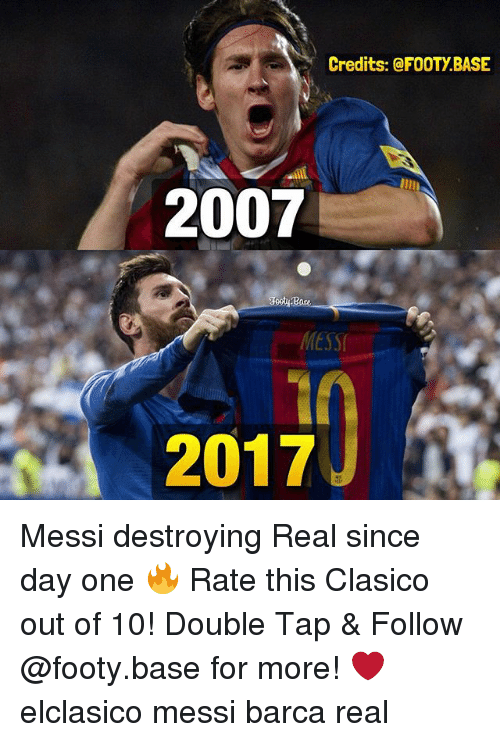 credits footybase 2007 base messi 2017 messi destroying real since 20549238 ✅ 25 best memes about messi messi memes
