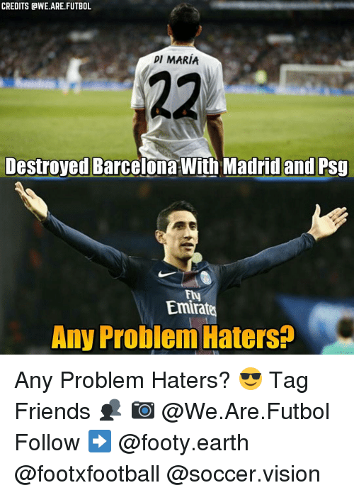 Barcelona, Memes, and Earth: CREDITS GWE.ARE. FUTBOL  DI MARIA  Destroyed Barcelona With Madrid and PSg  Emirat  Any Problem HatersP Any Problem Haters? 😎 Tag Friends 👥 📷 @We.Are.Futbol Follow ➡ @footy.earth @footxfootball @soccer.vision