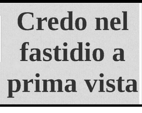 Vista, Credo, and Nel: Credo nel  fastidio a  Drima vista