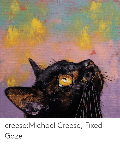 Tumblr, Blog, and Http: creese:Michael Creese, Fixed Gaze