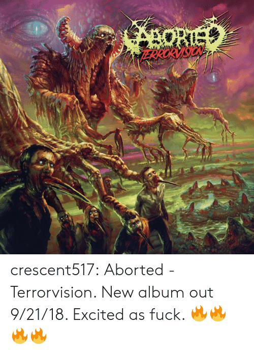 Tumblr, Blog, and Fuck: crescent517:  Aborted - Terrorvision. New album out 9/21/18. Excited as fuck. 🔥🔥🔥🔥