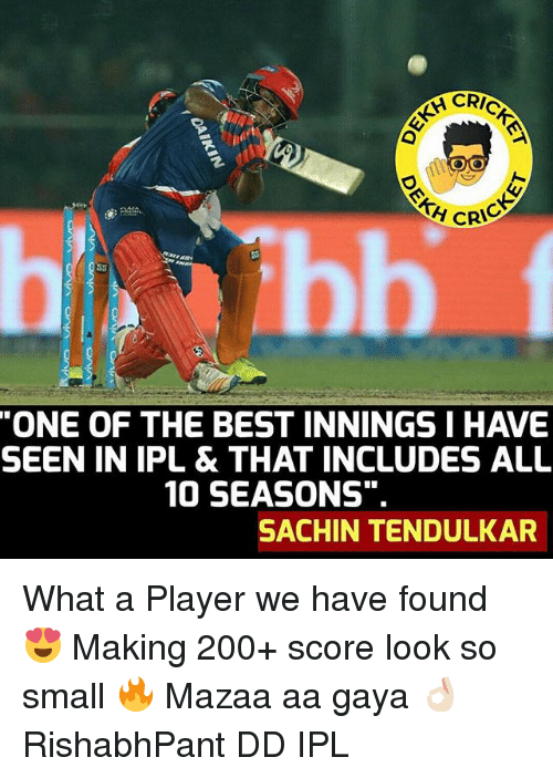 Bailey Jay, Best, and Dekh Bhai: CRIC  OMO  A CRIC  ONE OF THE BEST INNINGS I HAVE  SEEN IN IPL & THAT INCLUDES ALL  10 SEASONS.  SACHIN TENDULKAR What a Player we have found 😍 Making 200+ score look so small 🔥 Mazaa aa gaya 👌🏻 RishabhPant DD IPL