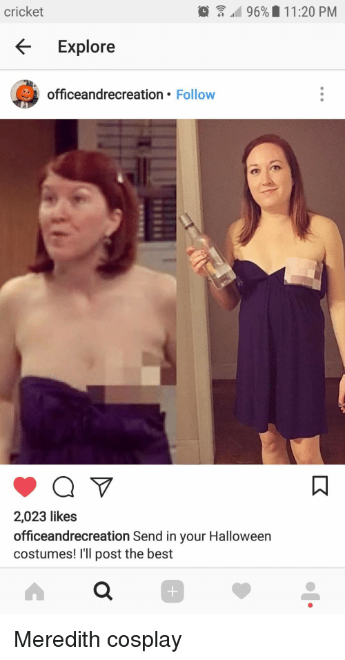 Halloween, The Office, and Best: cricket  add 96%  1 1 :20 PM  Explore  officeandrecreation. Follow  2,023 likes  officeandrecreation Send in your Halloween  costumes! I'll post the best Meredith cosplay