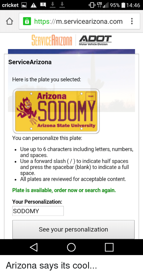 Cricket M a LTE 95% 1446 a Https SERVICERRILODA ADOT Motor Vehicle Division ServiceArizona Here Is the Plate You Selected Arizona YEAR Arizona State ...