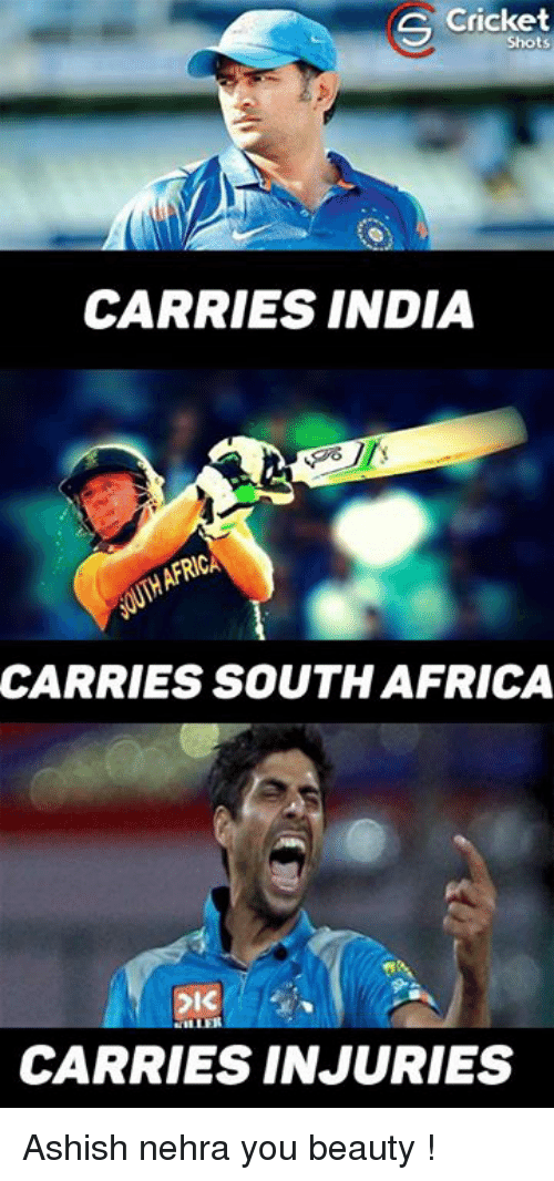 Africa, Memes, and Cricket: Cricket  S CARRIES INDIA  AFRICA  CARRIES SOUTH AFRICA  CARRIES INJURIES Ashish nehra you beauty !