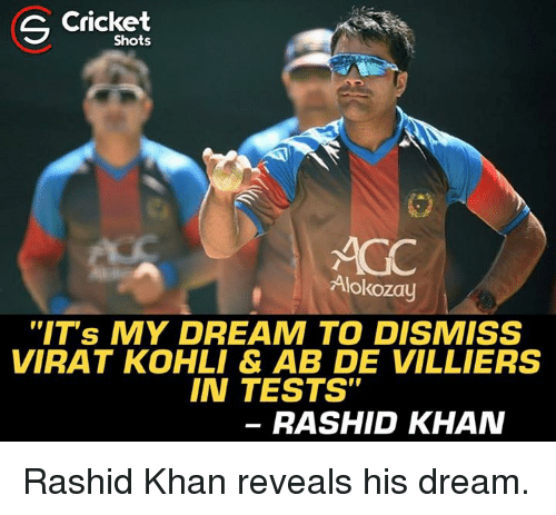 "Memes, Cricket, and 🤖: Cricket  Shots  AGC  Alokozay  ""IT's MY DREAM TO DISMISS  VIRAT KOHLI & AB DE VILLIERS  IN TESTS""  RASHID KHAN Rashid Khan reveals his dream."
